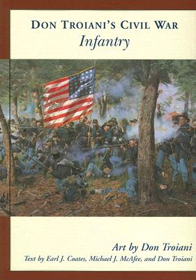 Don Troiani's Civil War Infantry By Troiani, Don/ Coates, Earl J./ McAfee, Michael J.